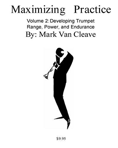 Maximizing Practice Volume 2 - Developing Trumpet Range, Power, and Endurance