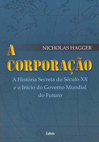 A Corporação: A História Secreta do Século XX e o Início do Governo Mundial do Futuro