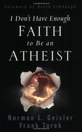 I Don't Have Enough Faith to Be an Atheist by Norman L. Geisler, Frank Turek (2004) Paperback