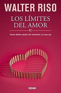 Los Limites del Amor: Hasta Donde Amarte Sin Renunciar a Lo Que Soy par Riso