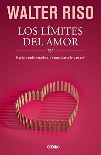 Los límites del amor: Hasta dónde amarte sin renunciar a lo que soy (Biblioteca Walter Riso) (Spanish Edition)