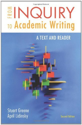 From Inquiry to Academic Writing by Greene, Stuart, Lidinsky, April. (Bedford/St. Martin's,2011) [Paperback] Second (2nd) edition