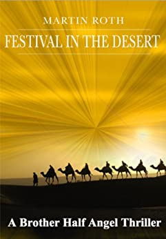 Festival in the Desert (A Brother Half Angel Thriller Book 4) by [Roth, Martin]