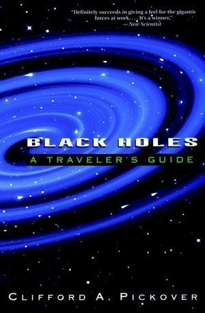 Black Holes: A Traveler's Guide by Clifford A. Pickover (1997-06-15)