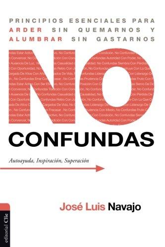 No confundas: Principios esenciales para arder sin quemarnos y alumbrar sin gastarnos (Spanish - Outlets Viejas Las