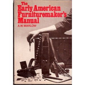 The Early American Furniture-Maker's Manual