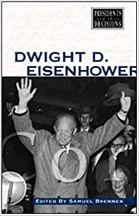 Dwight D. Eisenhower (Presidents and Their Decisions) by Samuel Brenner (2002-06-17)