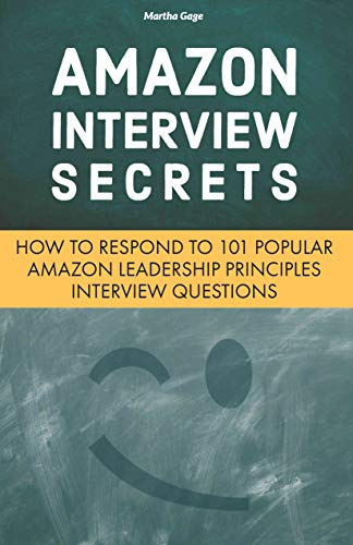 Amazon Interview Secrets: How to Respond to 101 Popular Amazon Leadership  Principles Interview Questions