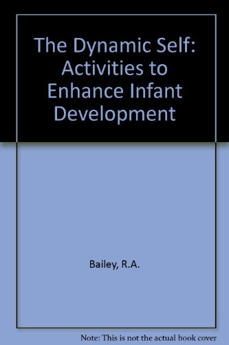 The Dynamic Self: Activities to Enhance Infant Development