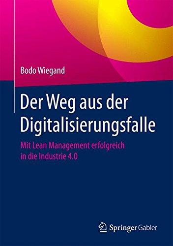 der-weg-aus-der-digitalisierungsfalle-mit-lean-management-erfolgreich-in-die-industrie-4-0