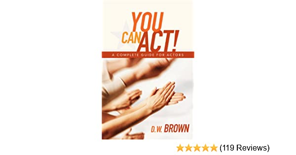 You Model And Act Reviews >> You Can Act A Complete Guide For Actors Kindle Edition By Brown