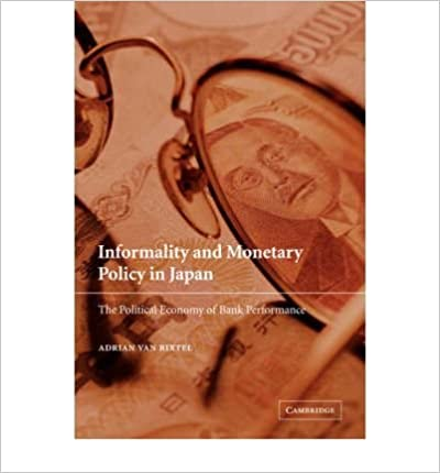 Book [ [ [ Informality and Monetary Policy in Japan: The Political Economy of Bank Performance[ INFORMALITY AND MONETARY POLICY IN JAPAN: THE POLITICAL ECONOMY OF BANK PERFORMANCE ] By Van Rixtel, Adrian ( Author )Oct-01-2008