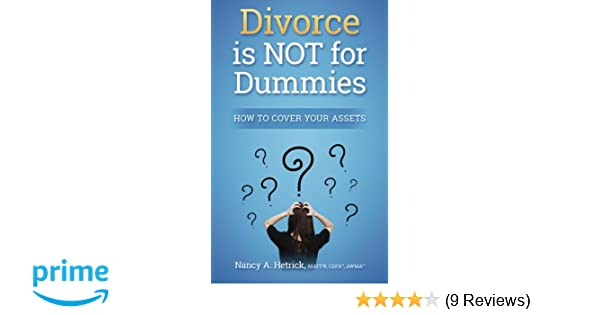Divorce is not for dummies how to cover your assets nancy a divorce is not for dummies how to cover your assets nancy a hetrick 9781519356949 amazon books solutioingenieria Images