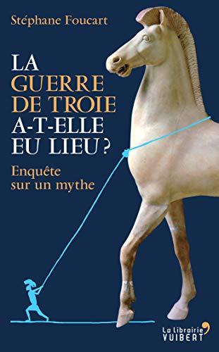 GUERRE DE TROIE A T'ELLE EU LIEU ? (La librairie Vuibert) by Stéphane Foucart