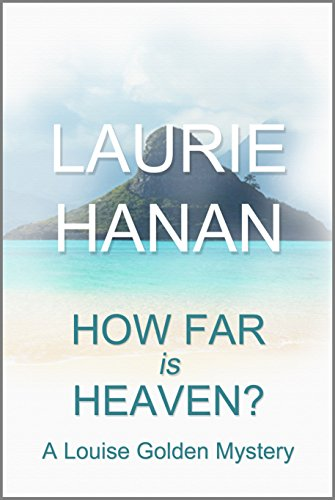 Book: How Far Is Heaven? (Louise Golden Mysteries) by Laurie Hanan