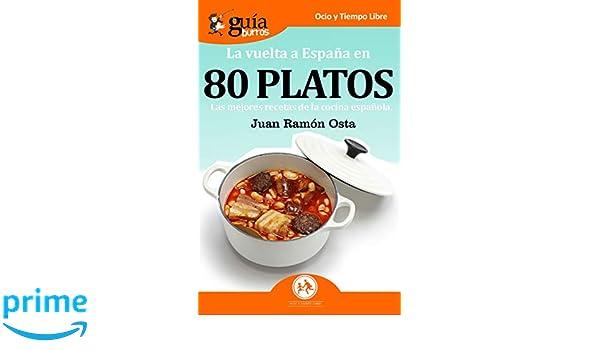 GuíaBurros La vuelta a España en 80 platos: Las mejores recetas de la cocina española: Amazon.es: Juan Ramón Osta: Libros
