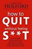 How to Quit Without Feeling S**T, Patrick Holford and James Braly, 0749909943