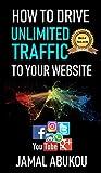 How To Drive Unlimited Traffic To Your Website: Smart online Internet Marketing, SEO Tricks, Backlink Tactics, Social Media Traffic, WordPress