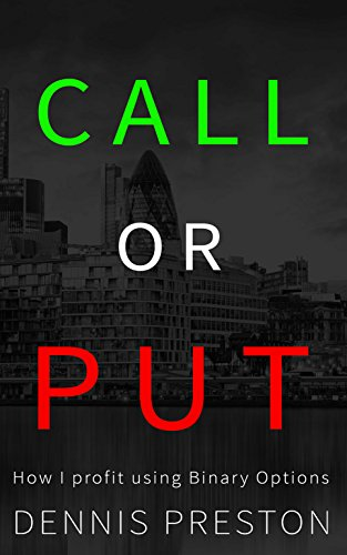 call-or-put:-how-i-profit-using-binary-options by dennis-preston