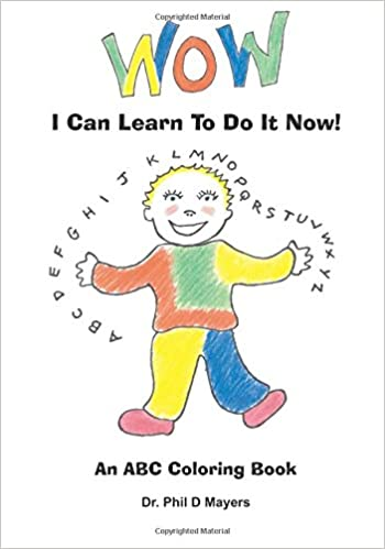 WoW I Can Learn To Do It Now: An ABC Coloring Book: Dr. Phil D ...