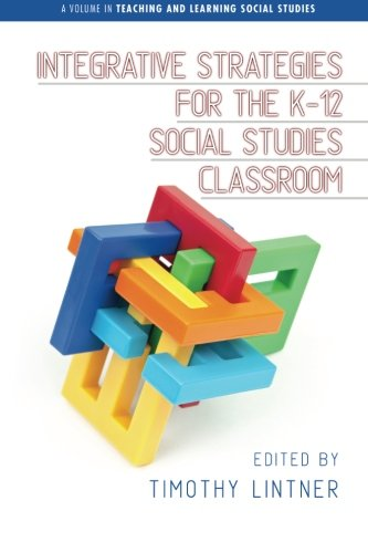 Integrative Strategies for the K-12 Social Studies Classroom (Teaching and Learning Social Studies)