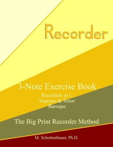 Read Online 3-Note Exercise Book:  Recorders in C (Soprano & Tenor) Baroque (The Big Print Recorder Method) pdf