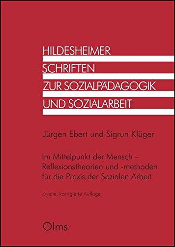 Im Mittelpunkt der Mensch - Reflexionstheorien und -methoden für die Praxis der Sozialen Arbeit (Hildesheimer Schriften zur Sozialpädagogik und Sozialarbeit)