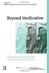 Beyond Medication: Therapeutic Engagement and the Recovery from Psychosis (The International Society for Psychological and Social Approaches  to Psychosis Book Series)