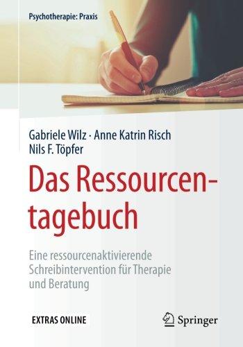 Das Ressourcentagebuch: Eine ressourcenaktivierende Schreibintervention für Therapie und Beratung (Psychotherapie: Praxis)