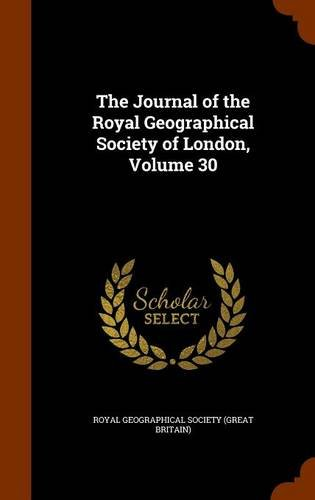 Download The Journal of the Royal Geographical Society of London, Volume 30 PDF