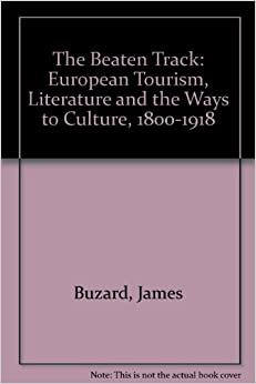 The Beaten Track: European Tourism, Literature and the Ways to Culture, 1800-1918