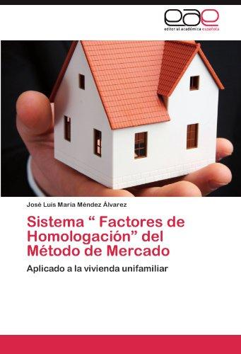 """Sistema """" Factores de Homologación"""" del Método de Mercado: Aplicado a la vivienda unifamiliar (Spanish Edition)"""