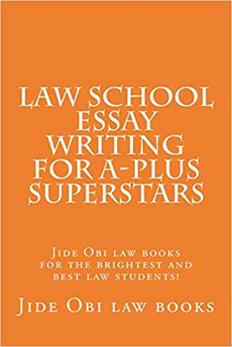 Amazoncom Law School Essay Writing For Aplus Superstars Jide Obi  Law School Essay Writing For Aplus Superstars Jide Obi Law Books For The  Brightest And Best Law Students
