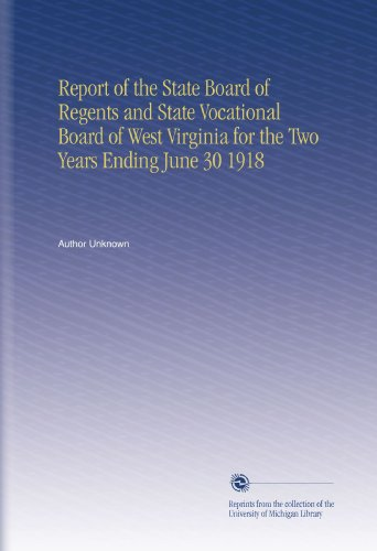 Report of the State Board of Regents and State Vocational Board of West Virginia for the Two Years Ending June 30 1918