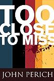 Too Close to Miss (Mara Cunningham Series Book 1)