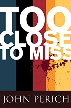 Too Close to Miss (Mara Cunningham Series Book 1) by [Perich, John]