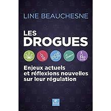 Les drogues: Enjeux actuels et réflexions nouvelles sur leur régulation (French Edition)