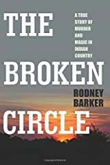 Broken Circle: A True Story of Murder and Magic in Indian Country by Barker, Rodney (2011) Paperback Paperback