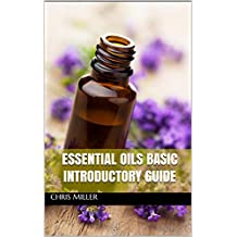 Essential Oils Basic Introductory Guide
