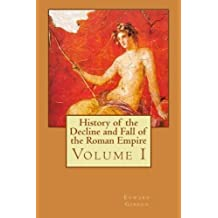History of the Decline and Fall of the Roman Empire: Volume I (Volume 1)
