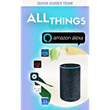 ALL THINGS ALEXA: Learn More About Alexa Features (Tips & Tricks for Every Amazon Alexa Device) - Feel Free Using Alexa!