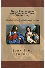 Daily Reflections for Ordinary Time: Weeks 1-17 (Catholic Daily Reflections Series) (Volume 3) Paperback