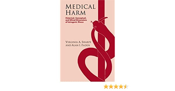 Medical Harm: Historical, Conceptual and Ethical Dimensions of Iatrogenic Illness