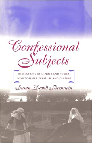 Confessional Subjects: Revelations of Gender and Power in Victorian Literature and Culture