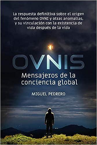 OVNIS: mensajeros de la conciencia global de Miguel Pedrero Gómez