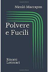 Polvere e Fucili: Ritratti Letterari (Italian Edition) Paperback