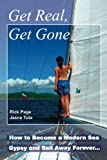 : Get Real, Get Gone: How to Become a Modern Sea Gypsy and Sail Away Forever