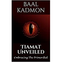 Tiamat Unveiled: Embracing The Primordial (Mesopotamian Magick Book 3)