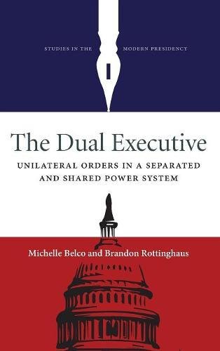 the-dual-executive-unilateralorders-in-a-separated-and-shared-power-system-studies-in-the-modern-pre