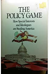 Policy Game: How Special Interests and Ideologues are Stealing America Hardcover